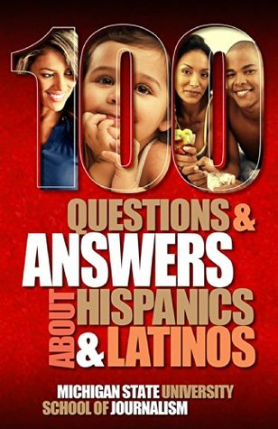 100 Questions and Answers About Hispanics and Latinos: A cultural competence guide to understanding the diversity of Mexican Americans, Puerto Ricans, Salvadorans, Cubans and more