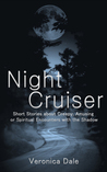 Night Cruiser: Short Stories about Creepy, Amusing or Spiritual Encounters with the Shadow