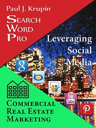 Commercial Real Estate Marketing - Search Word Pro - Leveraging Social Media: Leveraging Social Media