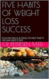 Five Habits of Weight Loss Success: Plus Five Skills & Tools to Help Take It Off and Keep It Off