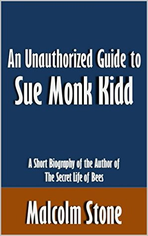An Unauthorized Guide to Sue Monk Kidd: A Short Biography of the Author of The Secret Life of Bees [Article]