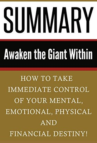 Summary: Awaken the Giant Within: How to Take Immediate Control of Your Mental, Emotional, Physical and Financial Destiny!
