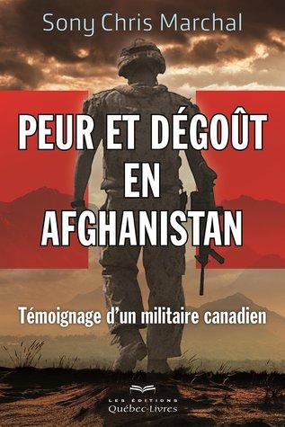 Peur et dégoût en Afghanistan: Témoignage d'un militaire Canadien