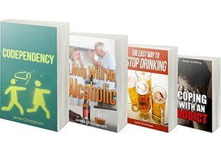 Codependency, Living With An Alcoholic, Coping With An Addict, & The Easy Way To Stop Drinking Box Set: Living With An Addict or Coping With An Alcoholic? Learn The Skills You Need NOW