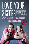 Love Your Sister by Connie  Johnson