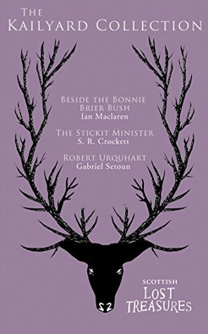 The Kailyard Collection: Beside the Bonnie Brier Bush / The Stickit Minister / Robert Urquhart