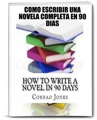 Cómo Escribir Una Novela Completa En 90 Días. by Conrad Jones