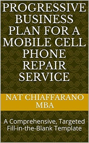 Progressive Business Plan for a Mobile Cell Phone Repair Service: A Comprehensive, Targeted Fill-in-the-Blank Template