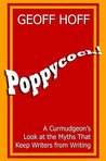 Poppycock!: A Curmudgeon's Look at the Myths That Keep Writers from Writing
