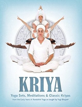 Kriya: Yoga Sets, Meditations and Classic Kriyas: from the Early Years of Kundalini Yoga as Taught by Yogi Bhajan