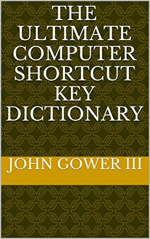 Read The Ultimate Computer Shortcut Key Dictionary By John Gower Iii Online