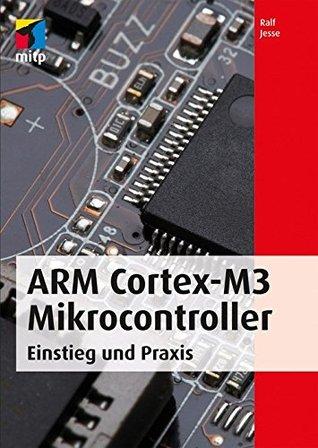ARM Cortex-M3 Mikrocontroller: Einstieg und Praxis