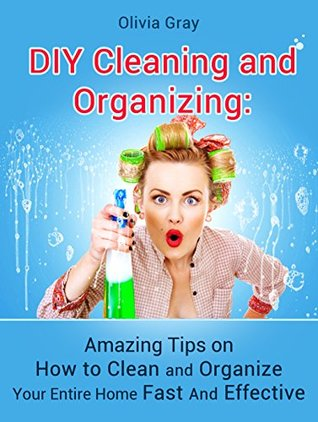 Diy Cleaning And Organizing Amazing Tips On How To Clean And