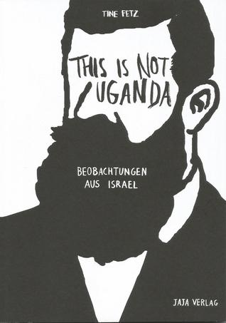 This Is Not Uganda. Beobachtungen aus Israel