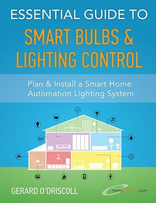 Essential Guide to Smart Bulbs & Lighting Control: Plan & Install a Smart Home Automation Lighting System