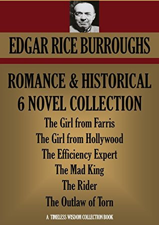 ROMANCE AND HISTORICAL NOVELS. 6 BOOK COLLECTION: The Girl from Farris, The Girl from Hollywood, The Efficiency Expert, The Mad King, The Outlaw of Torn, The Rider (Timeless Wisdom Collection 1223)