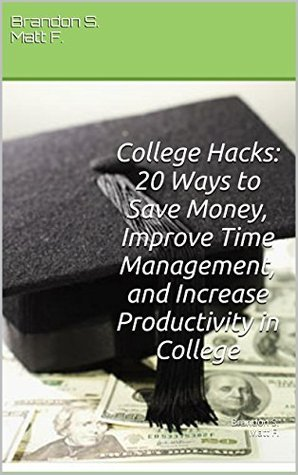 College Hacks: 20 Ways to Save Money, Improve Time Management, and Increase Productivity in College