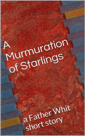A Murmuration Of Starlings A Father Whit Short Story By James