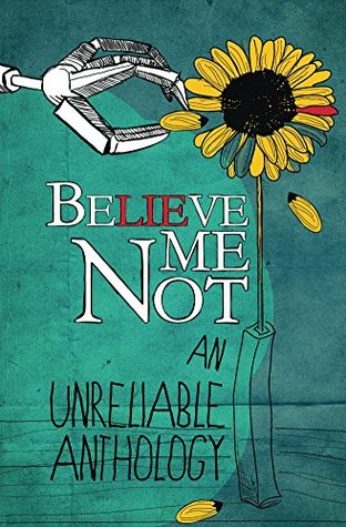 Believe Me Not, An Unreliable Anthology