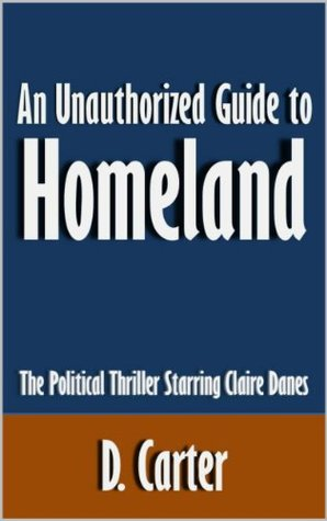 An Unauthorized Guide to Homeland: The Political Thriller Starring Claire Danes [Article]