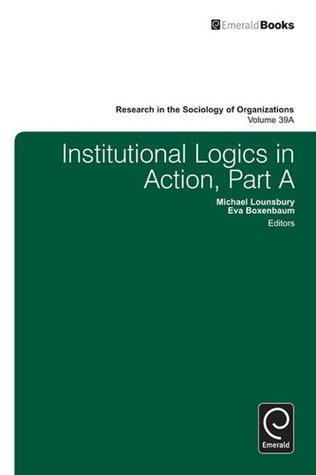 Institutional Logics in Action: 39A