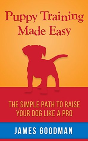 Puppy Training Made Easy: A short guide for raising the perfect dog