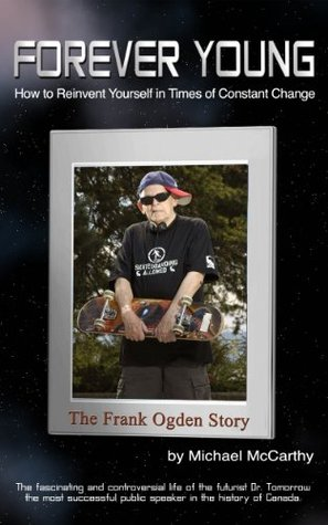 FOREVER YOUNG: The Frank Ogden Story - How to Reinvent Yourself in Times of Constant Change