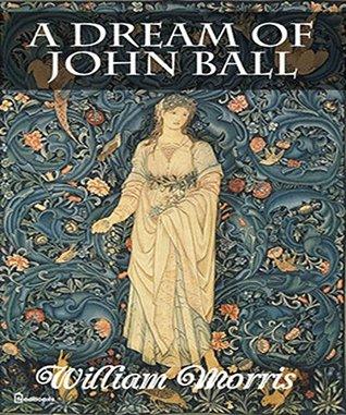 A Dream of John Ball: (illustrated)