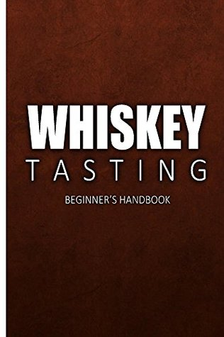 Whiskey Tasting - Beginner's Handbook: Complete Guide to Whiskey Tasting for Beginners