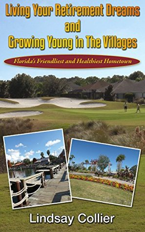 Ebook Living Your Retirement Dreams and Growing Young in The Villages: Florida's Friendliest and Healthiest Hometown by Lindsay Collier PDF!
