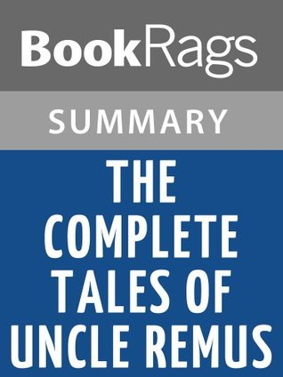 The Complete Tales of Uncle Remus by Joel Chandler Harris | Summary & Study guide