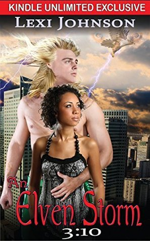 An Elven Storm 3:10 (An Elven Storm: Kindle Unlimited Serial (Elven Claimed Series -- BWWM Interracial Fantasy Paranormal Romance))