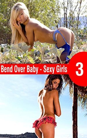 Bend Over Baby 3: Sexy Girls