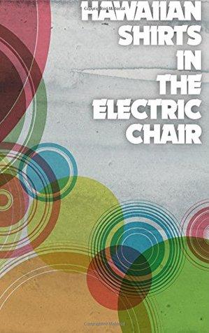 Hawaiian Shirts in the Electric Chair