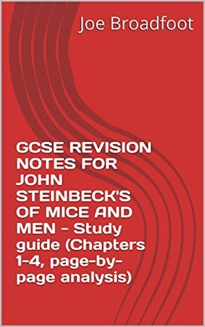 GCSE REVISION NOTES FOR JOHN STEINBECK'S OF MICE AND MEN - Study guide (Chapters 1-4, page-by-page analysis)