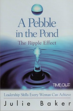 A Pebble in the Pond: The Ripple Effect (Leadership Skills Any Women can Achieve!)