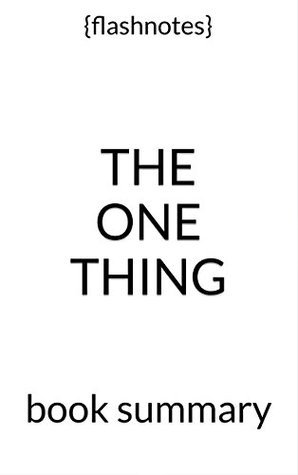 The ONE Thing: The Surprisingly Simple Truth Behind Extraordinary Results - by Gary Keller, Jay Papasan: Book Summary