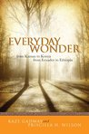 Everyday Wonder: from Kansas to Kenya, from Ecuador to Ethiopia