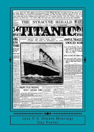 Titanic - 1912 U.S. Senate Hearings