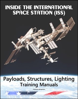 Inside the International Space Station (ISS): NASA Payloads, Operations, and Interfaces, Structures and Mechanisms, and Lighting Astronaut Training Manuals