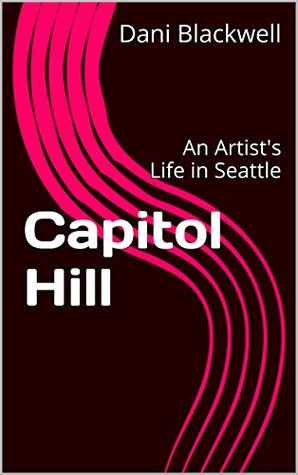 Capitol Hill: An Artist's Life in Seattle