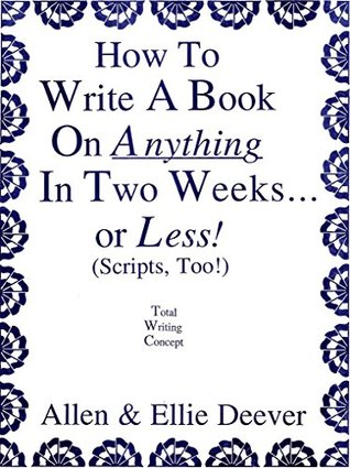 How to Write a Book on Anything in Two Weeks or Less!: Total Writing Concept for Fiction & Non-Fiction Authors with the Incredible Imagination Machine and Easy as PIE Editing Technique