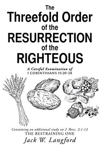 The Threefold Order of the Resurrection of the Righteous: A Careful Examination of 1 Corinthians 15:20-28