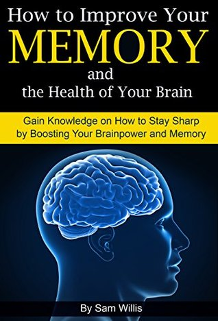 Memory Improvement: How to Improve Your Memory and the Health of Your Brain