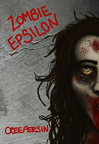 Zombie Epsilon: How One Infected Human Destroyed An Urban City (Zombie Alpha Book 2)