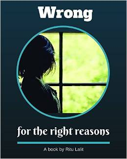 Wrong, for the right reasons by Ritu Lalit