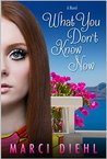 What You Don't Know Now: A romantic coming of age novel.
