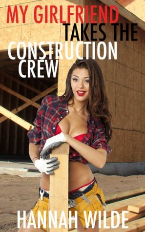 My Girlfriend Takes The Construction Crew