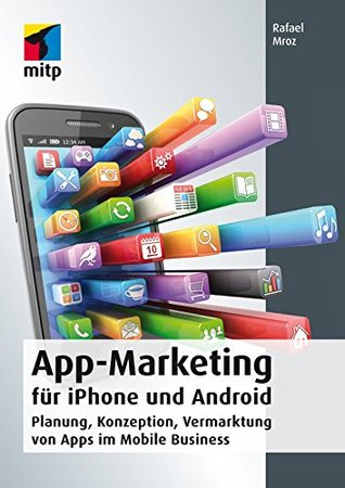 App-Marketing für iPhone und Android: Planung, Konzeption, Vermarktung von Apps im Mobile Business