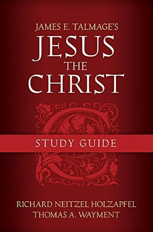 James E. Talmage's Jesus the Christ Study Guide